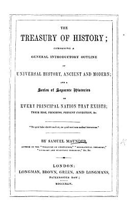 The Treasury of History  Comprising a General Introductory Outline of Universal History     and Separate Histories of Every Principal Nation  Etc PDF
