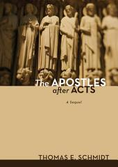 The Apostles after Acts: A Sequel