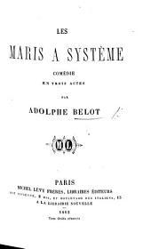 Les Maris à système. Comédie en trois actes