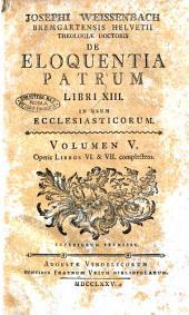 Josephi Weissenbach ... De eloquentia Patrum libri 13. in usum ecclesiasticorum. Volumen 1. [-9.]: Volumen 5. operis libros 6. & 7. complectens, Volume 5