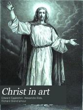 Christ in Art: The Story of the Words and Acts of Jesus Christ, as Related in the Language of the Four Evangelists, Arranged in One Continuous Narrative
