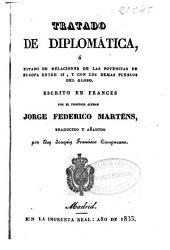 Tratado de diplomática ó Estado de relaciones de las potencias de Europa entre si y con los demás pueblos del globo