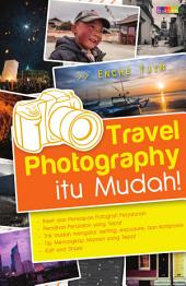 Travel Photography itu Mudah!