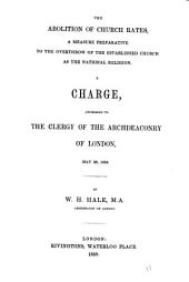 The abolition of church rates a measure preparative to the overthrow of the established Church as the national religion, a charge: Volume 11