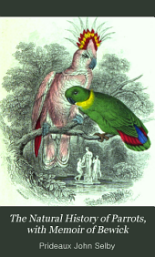 The Natural History of Parrots, with Memoir of Bewick