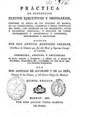 Práctica de sustanciar pleitos ejecutivos y ordinarios: conforme al estilo de los juzgados de Madrid, de las chancillerías, audiencias y demás tribunales del Reino ...