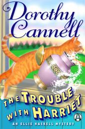 The Trouble with Harriet: An Ellie Haskell Mystery