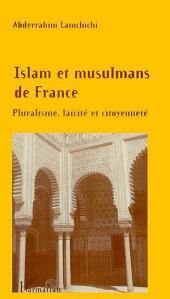 ISLAM ET MUSULMANS DE FRANCE: Pluralisme, laïcité et citoyenneté