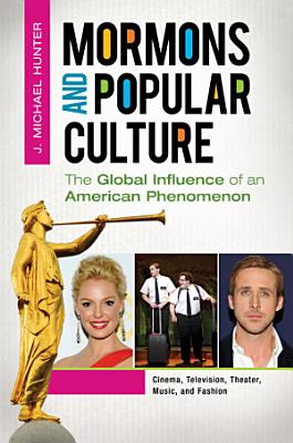 Mormons and Popular Culture  The Global Influence of an American Phenomenon  2 volumes  PDF