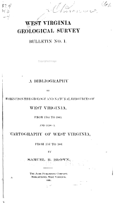 A Bibliography of Works Upon the Geology and Natural Resources of West Virginia, from 1764 to 1901: And Also a Cartography of West Virginia, from 1737 to 1901