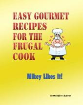 Easy Gourmet Recipes for the Frugal Cook: Mikey Likes It!