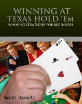 Winning At Texas Hold'Em: Winning Strategies for Beginners