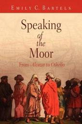 "Speaking of the Moor: From ""Alcazar"" to ""Othello"""