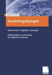 Marketingübungen: Basiswissen, Aufgaben, Lösungen Selbständiges Lerntraining für Studium und Beruf
