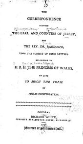 The Correspondence Between the Earl and Countess of Jersey and the Rev. Dr. Randolph: Upon the Subject of Some Letters Belonging to H.R.H. the Princess of Wales ...