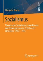Sozialismus: Theorien des Sozialismus, Anarchismus und Kommunismus im Zeitalter der Ideologien 1789 – 1945