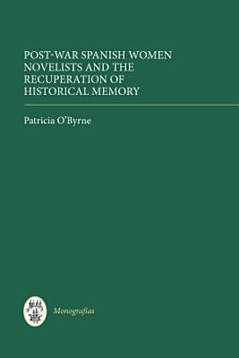 Post war Spanish Women Novelists and the Recuperation of Historical Memory PDF