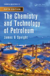 The Chemistry and Technology of Petroleum, Fifth Edition: Edition 5