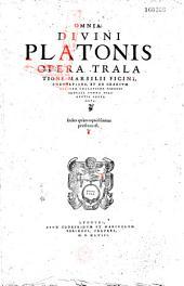Omnia Divini Platonis Opera Tralatione Marsilii Ficini, emendatione, et ad graecum codicem collatione Simonis Grynaei, summa diligentia repurgata. Index quàm copiosissimus praefixus est