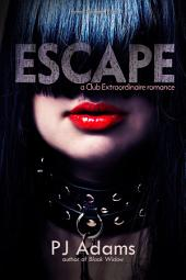 Escape: A Club Extraordinaire romance