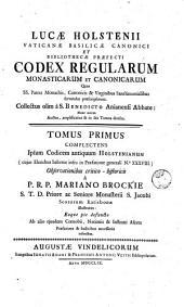 Lucae Holstenii... Codex regularum monasticarum et canonicarum Quas SS. Patres Monachis, Canonicis & Virginibus Sanctimonialibus seruandas praescripserunt. Collectus olim a S. Benedicto Anianensi Abbate: Nunc autem Auctus, amplicatus & in sex Tomos diuisus... A P.R.P. Mariano Brockie S.T.D. Priore ac Seniore Monasterii... Tomus primus(-sextus): Tomus primus complectens Ipsum Codicem antiquum Holstenianum... A P.R.P. Mariano Brockie.., Volume 1