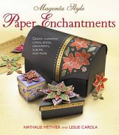 Magenta Style Paper Enchantments: Create Charming Cards, Boxes, Ornaments, Albums, and More