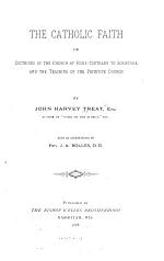 The Catholic Faith; Or, Doctrines of the Church of Rome Contrary to Scripture and the Teaching of the Primitive Church