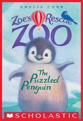The Puzzled Penguin (Zoe's Rescue Zoo #2)
