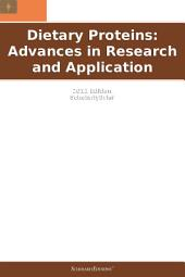 Dietary Proteins: Advances in Research and Application: 2011 Edition: ScholarlyBrief