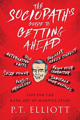 The Sociopath s Guide to Getting Ahead