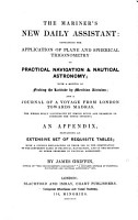 The Mariner s New Daily Assistant  Containing the Application of Plane and Spherical Trigonometry to Navigation  with a Method of Finding the Latitude by Meridian Altitudes  and a Journal of a Voyage from London Towards Madras  an Appendix  Containing Tables  Etc PDF