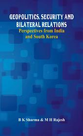 Geopolitics, Security and Bilateral Relations: Perspectives from India and South Korea
