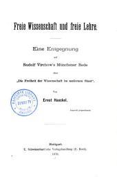 """Freie Wissenschaft und freie Lehre: eine Entgegnung auf Rudolf Virchows Münchener Rede über """"Die Freiheit der Wissenschaft im modernen Staat"""""""