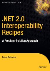 .NET 2.0 Interoperability Recipes: A Problem-Solution Approach