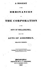 A Digest Of The Ordinances Of The Corporation Of The City Of Philadelphia Book PDF