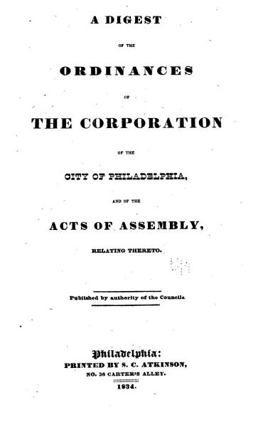 A Digest of the Ordinances of the Corporation of the City of Philadelphia