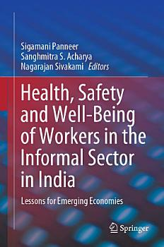 Health  Safety and Well Being of Workers in the Informal Sector in India PDF