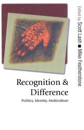 Recognition and Difference: Politics, Identity, Multiculture
