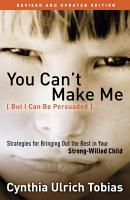 You Can t Make Me  But I Can Be Persuaded   Revised and Updated Edition PDF