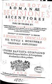 Sacrae Rotae Romanae Decisiones recentiores nuncupatae pars in ordine XV: complectens integros ferè annos MDCLXVII & MDCLXVIII ... : cum suis argumentis, summarijs ... & indice locupletiisimo [sic] nouissime aeditis