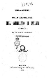 Sulla origine e sulla costruzione dell'anfiteatro di Catania memoria del professore di architettura Giovanni Garruccio