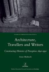 Architecture, Travellers and Writers: Constructing Histories of Perception 1640-1950