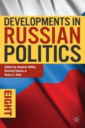 Developments in Russian Politics 8: Edition 8