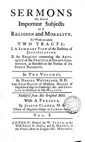Sermons on several important subjects of religion and morality [&c.]. Publ. by J. Clarke: Volume 1