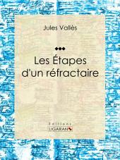 Les Étapes d'un réfractaire: Jules Vallès