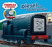 Thomas & Friends: Diesel the Naughty Engine