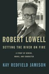 Robert Lowell, Setting the River on Fire