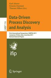 Data-Driven Process Discovery and Analysis: First International Symposium, SIMPDA 2011, Campione D'Italia, Italy, June 29 – July 1, 2011, Revised Selected Papers