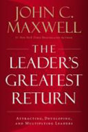 The Leader s Greatest Return  Attracting  Developing  and Multiplying Leaders