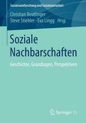 Soziale Nachbarschaften: Geschichte, Grundlagen, Perspektiven